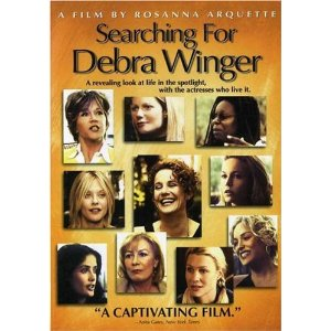 "Searching for Debra Winger (2002)     Laura Dern   (Actor) ,  Teri Garr   (Actor)   |   Rated:  R  |   Format:  DVD           $6.69           ""Searching for Debra Winger"" is a thought-provoking documentary in which Golden Globe-nominated actress Rosanna Arquette talks to the film industry's most talented and award-winning actresses about the pressures they face as women working in show business."