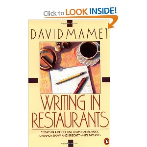 Writing in Restaurants [Paperback] David Mamet (Author) $10.24  Temporarily putting aside his role as playwright, director, and screen-writer, David Mamet digs deep and delivers thirty outrageously diverse vignettes. On subjects ranging from the vanishing American pool hall, family vacations, and the art of being a bitch, to the role of today's actor, his celebrated contemporaries and predecessors, and his undying commitment to the theater, David Mamet's concise style, lean dialogue, and gut-wrenching honesty give us a unique view of the world as he sees it.