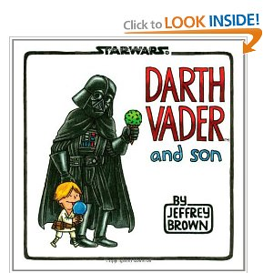 "Darth Vader and Son (Star Wars (Chronicle))  [Hardcover]        Jeffrey Brown   (Author)        $9.41            What if Darth Vader took an active role in raising his son? What if ""Luke, I am your father"" was just a stern admonishment from an annoyed dad? In this hilarious and sweet comic reimagining, Darth Vader is a dad like any other—except with all the baggage of being the Dark Lord of the Sith."