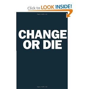 Change or Die: The Three Keys to Change at Work and in Life [Hardcover]        Alan Deutschman   (Author)        $20.60             Change or Die  is not about merely reorganizing or restructuring priorities; it's about challenging, inspiring, and helping all of us to make the dramatic transformations necessary in any aspect of life—changes that are positive, attainable, and absolutely vital.