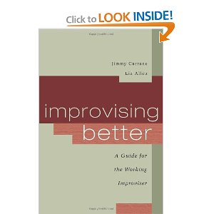 Improvising Better: A Guide for the Working Improviser [Paperback] Jimmy Carrane (Author), Liz Allen (Author) $8.48  Improvising Better is an easy to read self-help book created with the new generation of improviser in mind. It's written for today's performers, looking for a quick fix to their performance problems. This book is a fast read with long-lasting results.
