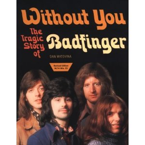 Without You : The Tragic Story of Badfinger (with 72 minute cd)[Paperback] 2 used from $456.09 Product Details Paperback: 480 pages Publisher: Frances Glover Books Language: English ISBN-10: 0965712222 ISBN-13: 978-0965712224 Product Dimensions: 9 x 7.1 x 1.2 inches Shipping Weight: 2.2 pounds