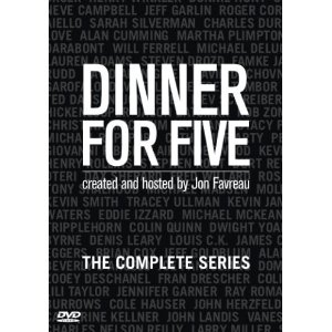 Dinner For Five: The Complete Series     Format:  DVD      Sign up to be notified when this item becomes available.      Tired of turning on talk shows only to watch your favorite celebrities plug their next movie? What if you could join them for an uncensored, candid and unforgettable dinner? Actor/Director, Jon Favreau (Swingers/Elf), creates a talk show environment that finally allows Hollywood's biggest movers and shakers to be themselves. The Emmy nominated series, Dinner for Five, invites you to pull up a chair and listen in on some of Hollywood's greatest untold stories. Because in an interview you'd never hear it. Over dinner, well that's another story.