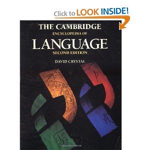 The Cambridge Encyclopedia of Language [Paperback] David Crystal (Author) 19 new from $9.99 113 used from $0.01 Probably the most successful general study of language ever published, The Cambridge Encyclopedia of Language covers all the major themes of language study, including popular ideas about language, language and identity, the structure of language, speaking and listening, writing, reading, and signing, language acquisition, the neurological basis of language, and languages of the world.