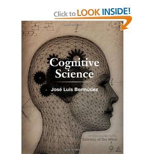 Cognitive Science: An Introduction to the Science of the Mind [Hardcover] José Luis Bermúdez (Author) $98.49 - Prime Eligible This exciting textbook introduces students to the dynamic vibrant area of Cognitive Science - the scientific study of the mind and cognition.