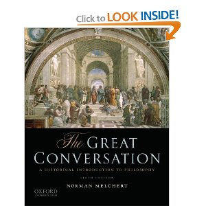 The Great Conversation: A Historical Introduction to Philosophy [Hardcover] Norman Melchert (Author)    $75.55 - Prime Eligible    Now in its sixth edition, this historically organized introductory text treats philosophy as a dramatic and continuous story—a conversation about humankind's deepest and most persistent concerns. Tracing the exchange of ideas among history's key philosophers, The Great Conversation: A Historical Introduction to Philosophy, Sixth Edition, demonstrates that while constructing an argument or making a claim, one philosopher almost always has others in mind. The book addresses the fundamental questions of human life: Who are we? What can we know? How should we live? and What sort of reality do we inhabit?