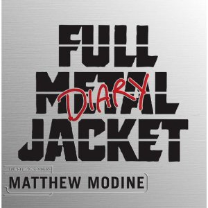 Full Metal Jacket Diary [Hardcover] Matthew Modine (Author)    $20.66 - Prime Eligible    Despite the infamous reputation of the enigmatic Stanley Kubrick, Matthew Modine couldn't refuse his offer. Faced with the prospects of a career-defining role and mentorship by a cinematic great, the 24-year-old Hollywood actor arrived in London armed with a large-format Roliflex camera–inspired by Kubrick's early career as a Look photographer–and a notebook to record his own on-set reportage; preparation for his starring role as a Marine Corps journalist.