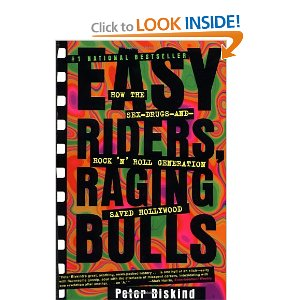 Easy Riders, Raging Bulls: How the Sex-Drugs-and-Rock 'N' Roll Generation Saved Hollywood [Paperback] Peter Biskind (Author)    $12.24 - Prime Eligible    When the low-budget biker movie Easy Rider shocked Hollywood with its success in 1969, a new Hollywood era was born. This was an age when talented young filmmakers such as Scorsese, Coppola, and Spielberg, along with a new breed of actors, including De Niro, Pacino, and Nicholson, became the powerful figures who would make such modern classics as The Godfather, Chinatown, Taxi Driver, and Jaws. Easy Riders, Raging Bulls follows the wild ride that was Hollywood in the '70s — an unabashed celebration of sex, drugs, and rock 'n' roll (both onscreen and off) and a climate where innovation and experimentation reigned supreme. Based on hundreds of interviews with the directors themselves, producers, stars, agents, writers, studio executives, spouses, and ex-spouses, this is the full, candid story of Hollywood's last golden age.