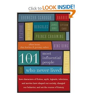 The 101 Most Influential People Who Never Lived: How Characters of Fiction, Myth, Legends, Television, and Movies Have Shaped Our Society, Changed Our Behavior, and Set the Course of History [Paperback] Dan Karlan (Author), Allan Lazar (Author), Jeremy Salter (Author) $11.19 - Prime Eligible