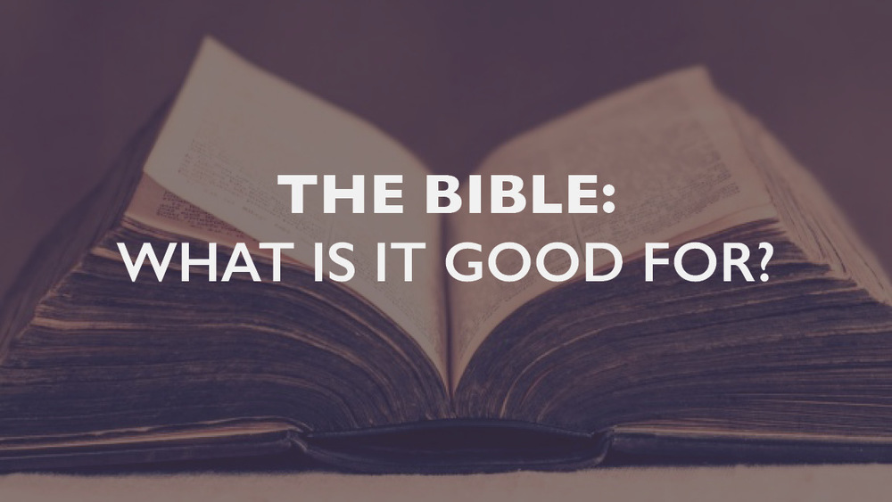 The Bible: What Is It Good For?