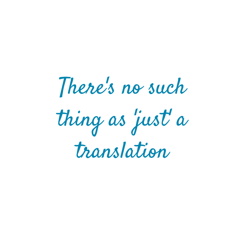 There's no such thing as 'just' a translation: translation decisions are made based on the context