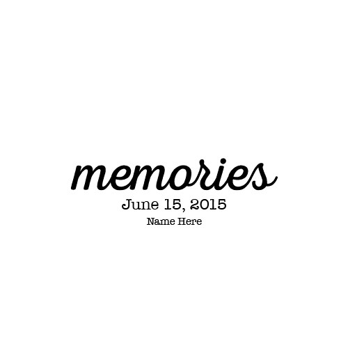 MEMORIES - (+2 lines of Text, optional)