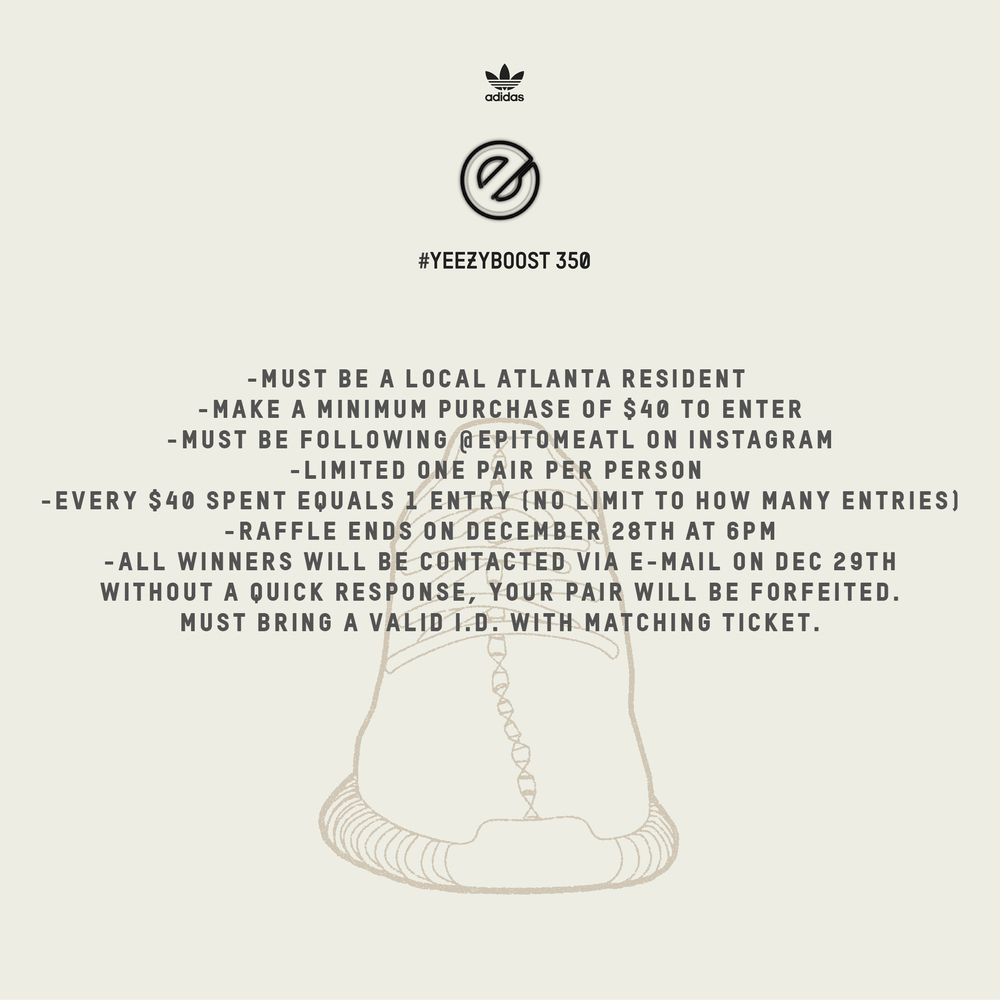 "Epitome Adidas Yeezy Boost 350 ""Oxford Tan""  In-Store Raffle Rules: 12.28.15 11am-6pm - Must Be A Local Atlanta Resident - Make A Minimum In-Store Purchase of $40 To Enter - Must Be Following @epitomeATL On IG - Limited One Pair Per Person - Every $40 Spent Equals 1 Entry (No Limit To How Many Entries) - Raffle Ends December 28th At 6PM (No Exceptions) - All Winners Will Be Contacted Via Email On December 29th (Without A Quick Response, Your Pair Will Be Forfeited.) -Must Bring Valid I.D. With Matching Ticket Sizes 7-12 ONLY (Including Half Sizes, NO Size 11's) #epitomeyzy350 #epitomeATL"