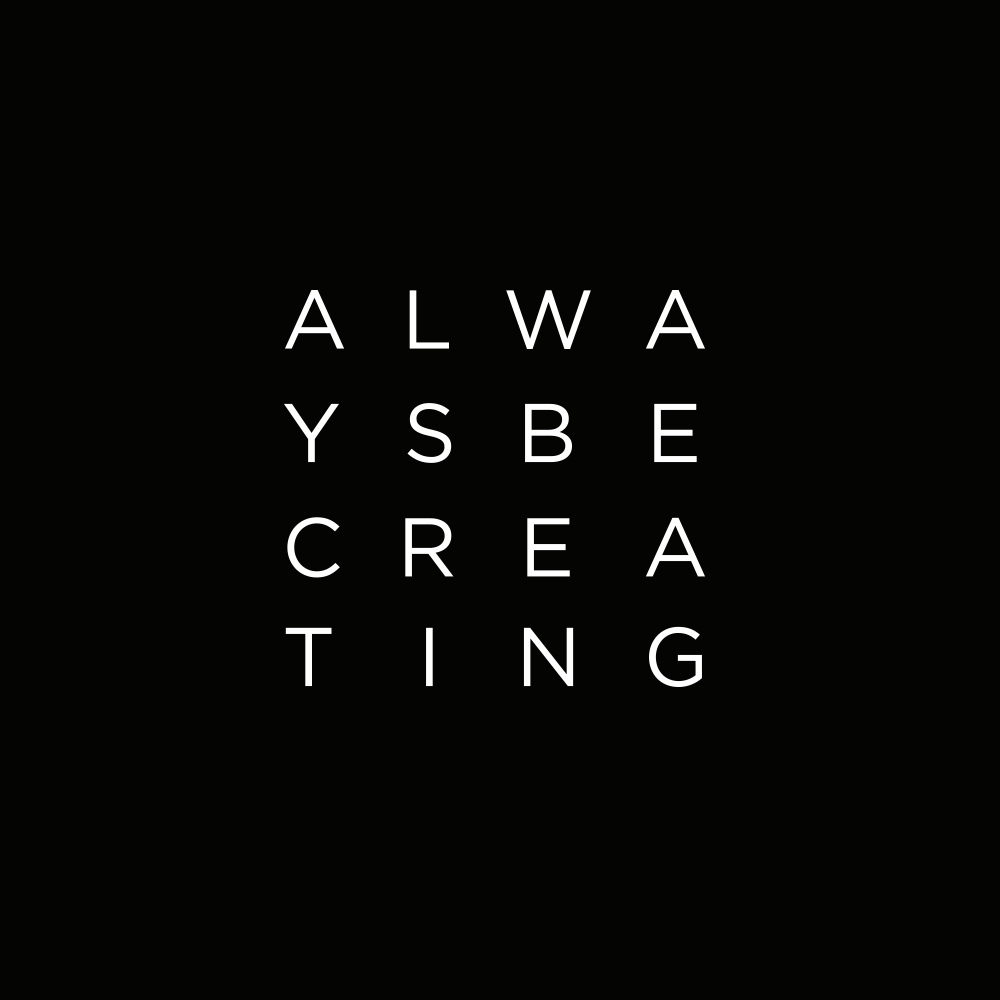 ALWAYS BE CREATING      Founder & Creator     Always Be Creating is a lifestyle brand and content platform dedicated to empowering a generation of creators, makers and doers through products, content and experiences.