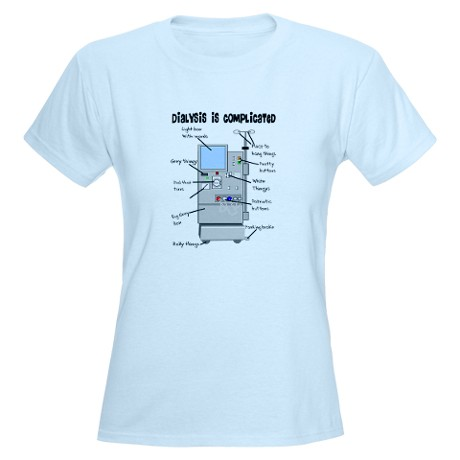 WOMAN'S, DIALYSIS IS COMPLICATED, T-SHIRT. CLICK HERE.