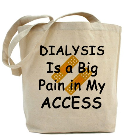 BIG PAIN IN MY ACCESS TOTE BAG IS HANDY AND WILL FIT ALL OF YOUR NEEDED DIALYSIS ACCESSORIES. IT MAKES THINGS SIMPLE.   CLICK HERE.