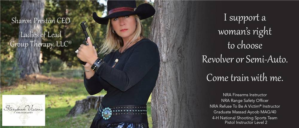 Sharon Preston CEO Ladies Of Lead Group Therapy, LLC ® NRA Range Safety Officer, NRA Pistol and Rifle Instructor, NRA Refuse To Be A Victim Instructor, Graduate of Massad Ayoob MAG/40 in top 10% of his all time high classes. 4-H National Shooting Team Level 2 Pistol Instructor.