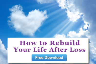 Click here for your free copy of my guide to Rebuilding Your Life After Loss.