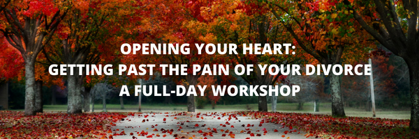 OPENING YOUR HEART_ GETTING PAST THE PAIN OF YOUR DIVORCEA FULL-DAY WORKSHOP (1).png