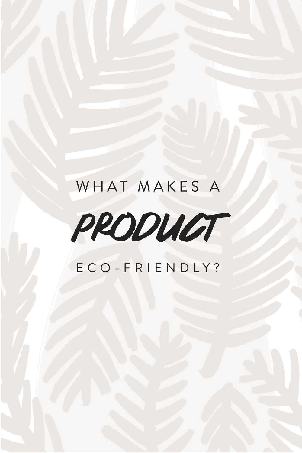 Have you ever wondered what makes a product eco friendly?  From the materials to the manufacturing there are a myriad of things that determine the sustainability of a product.  Click to learn more.