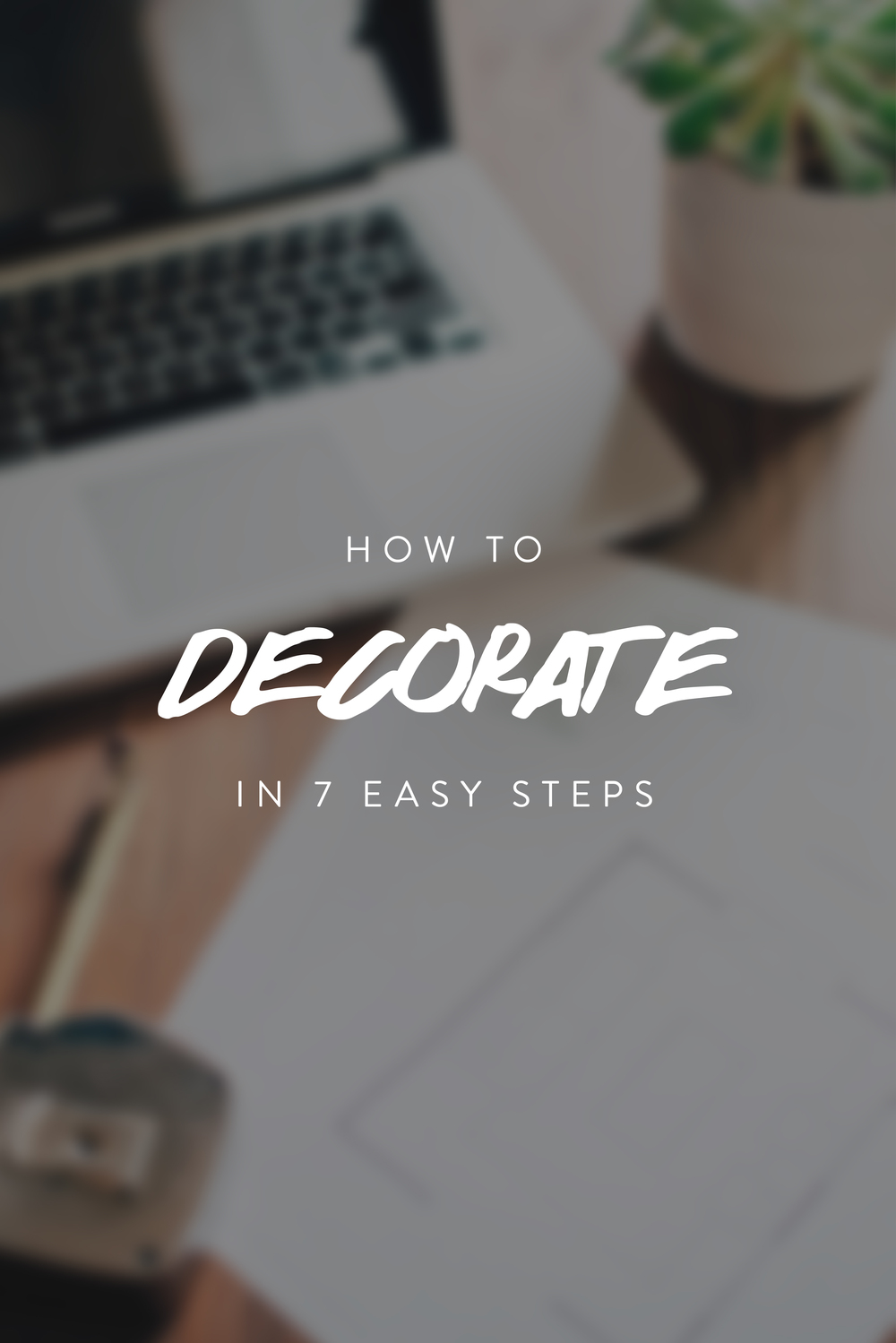 How To Decorate Your Space In 7 Easy Steps