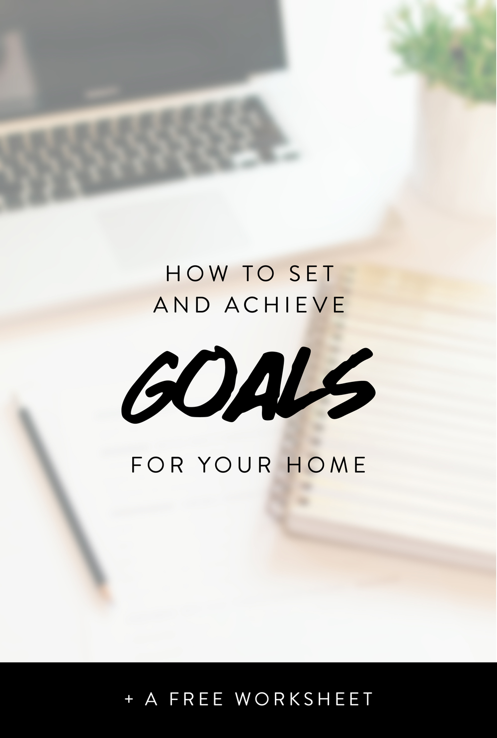 How to set and achieve goals for your home.  Click to learn more.