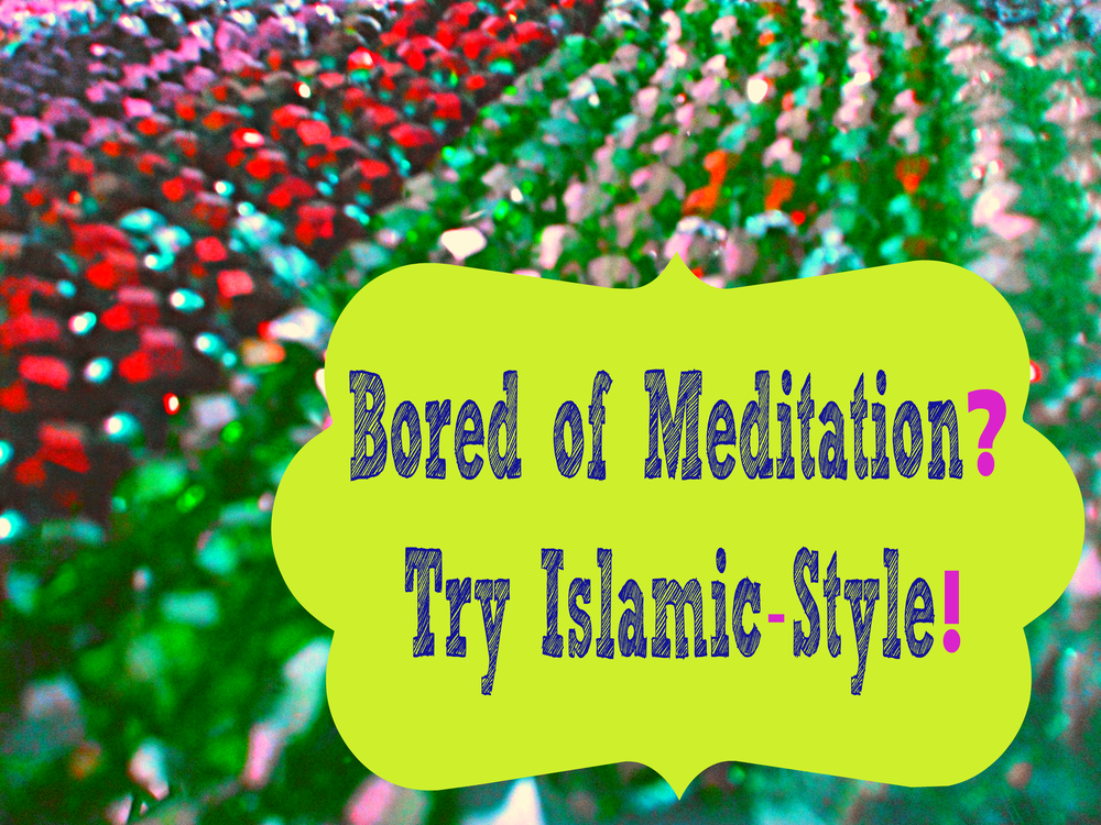 Bored of Meditation Try Islamic Style Pic.jpg