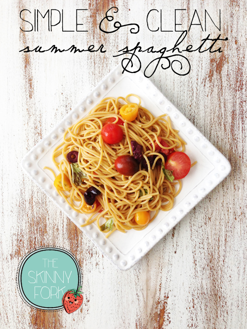 Simple & Clean Summer Spaghetti — The Skinny Fork