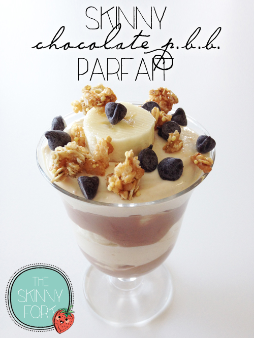 Skinny Chocolate PBB Parfait — The Skinny Fork
