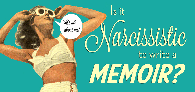Is it narcissistic to write a memoir?
