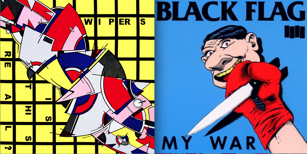 "(L) Wipers ""Is This Real?"" (1980);  (R) Black Flag ""My War"" (1984)"