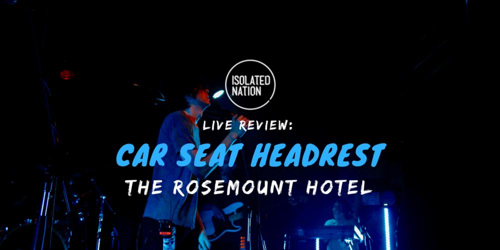 Live Review Car Seat Headrests Huge Rosemount Gig
