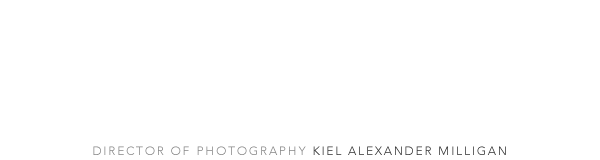 KIEL ALEXANDER MILLIGAN - Cinematographer | Director of Photography - Toronto