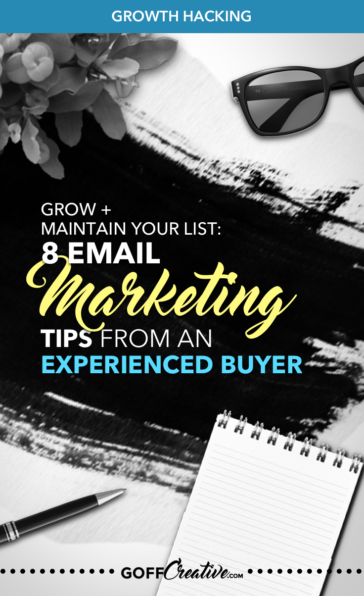 Grow And Maintain Your List: 8 Email Marketing Tips From An Experienced Buyer | GoffCreative.com