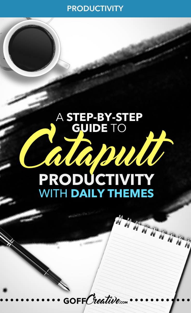 A Step-By-Step Guide To Catapult Productivity With Daily Themes + Free Worksheet | GoffCreative.com