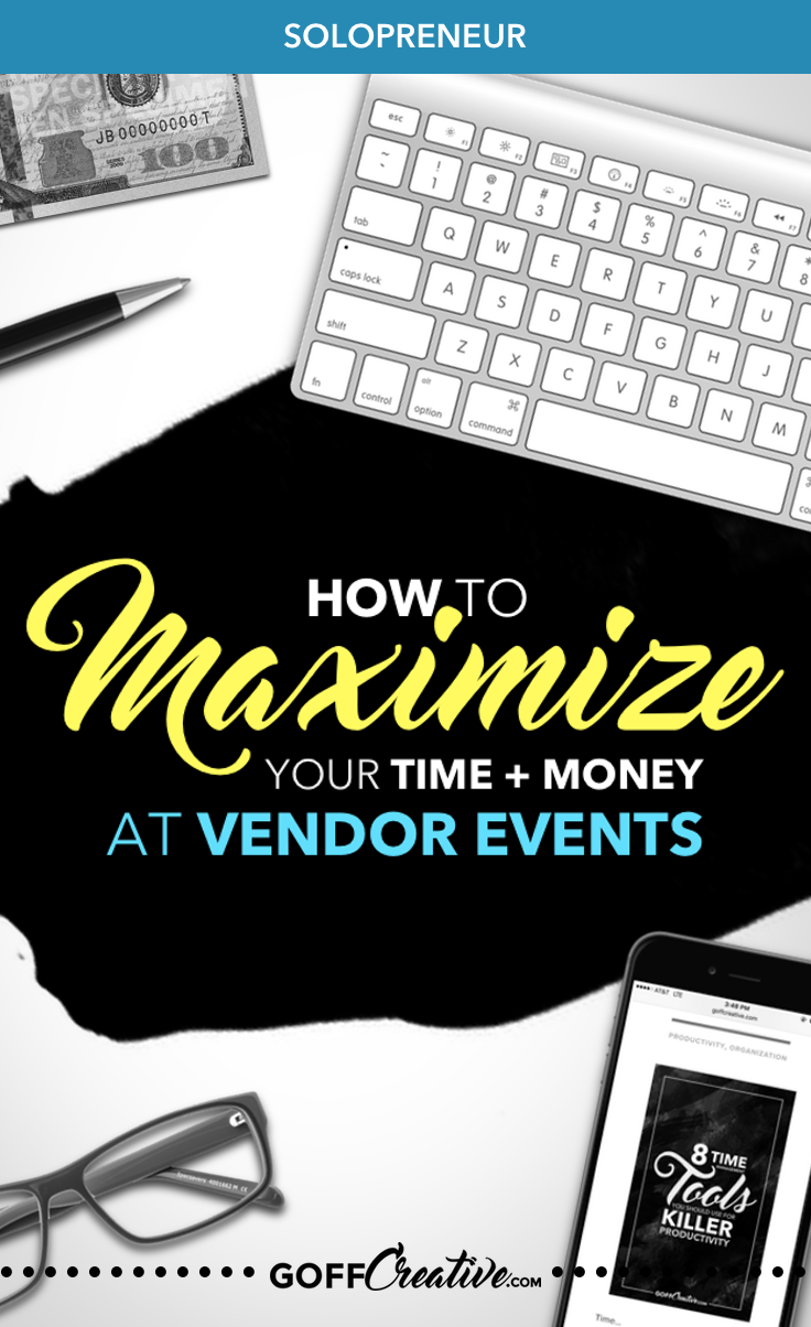 How To Maximize Your Time and Money at (Vendor) Events | GoffCreative.com