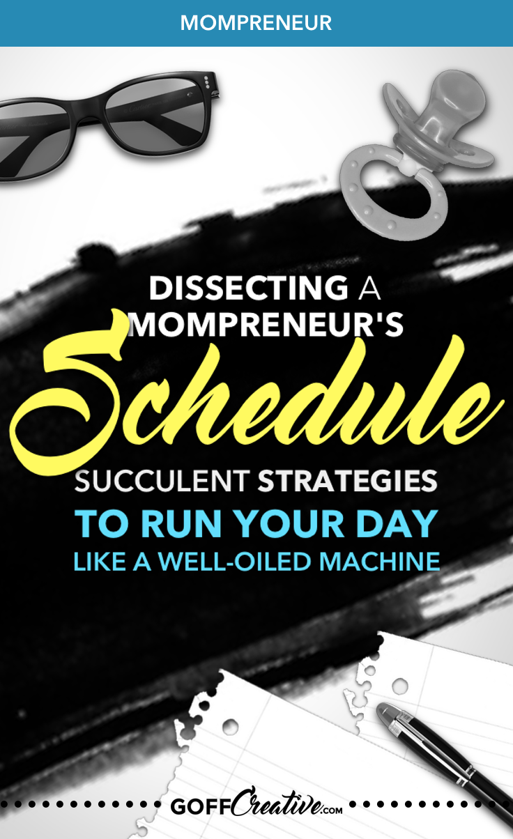 "Dissecting a Mompreneur's Schedule: Succulent Strategies to Run Your Day Like a Well-Oiled Machine + the FREE ""Build Your Own Best Schedule"" Workbook with Newsletter Subscription 