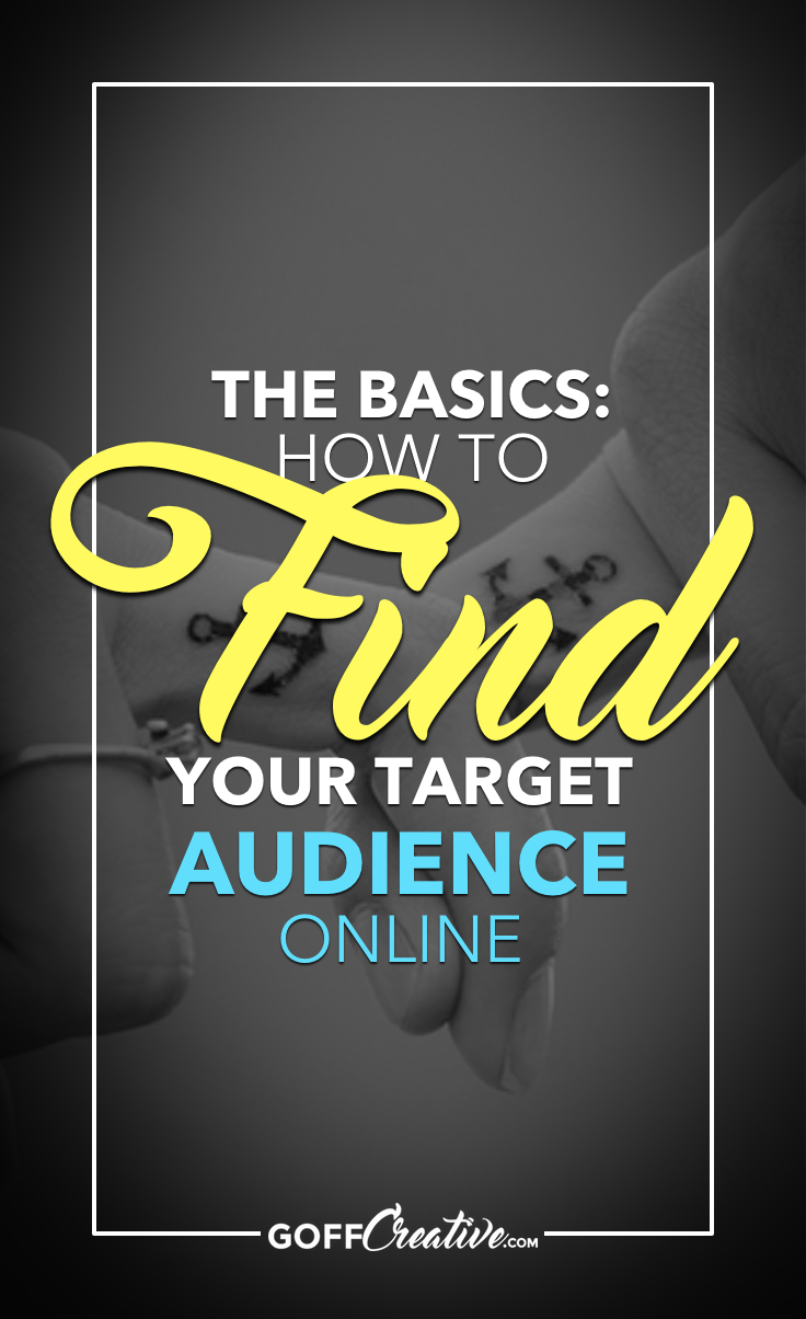 The Basics: How To Find Your Target Audience Online by Sara Eatherton-Goff of GoffCreative.com