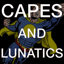 Companion Blog to the Capes and Lunatics Podcast