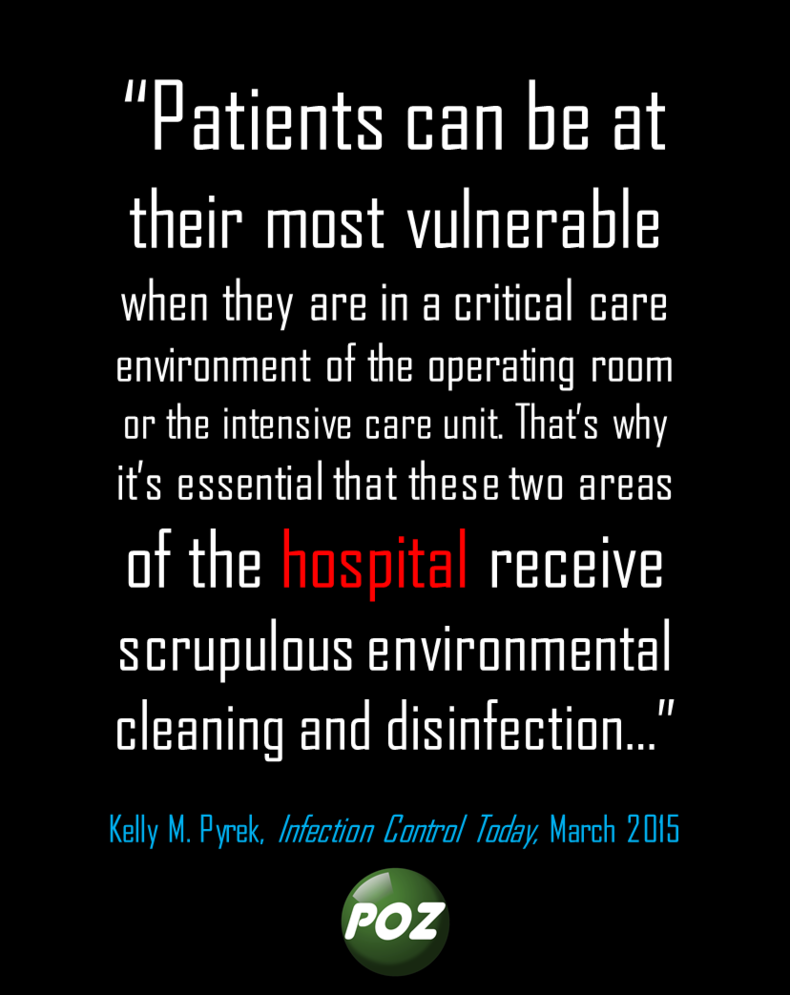 Patients are especially vulnerable in certain areas of the hospital. Cleaners are critical to their safety in those places.