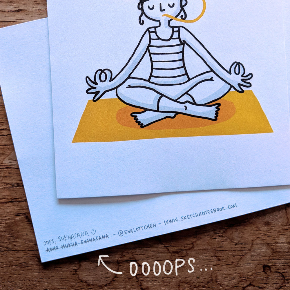 Oooooops!! I made a mistake on the Sukhasana card. I mixed up the files for the back of the card, so it shows the wrong asana name. D'oh! But, because errors happen, I will correct all cards with the handwritten correct asana name and I hope you'll actually like this extra little personal touch.  ;)