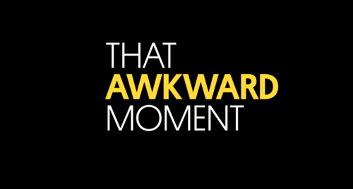 THAT AWKWARD MOMENT  Focus Features  main titles