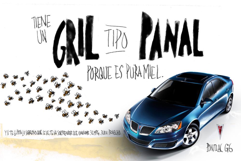 It has a honeycomb grill because it's sweet as honey.    Pontiac G6   Creative Team: Bruno Pieroni & Eduardo Tua