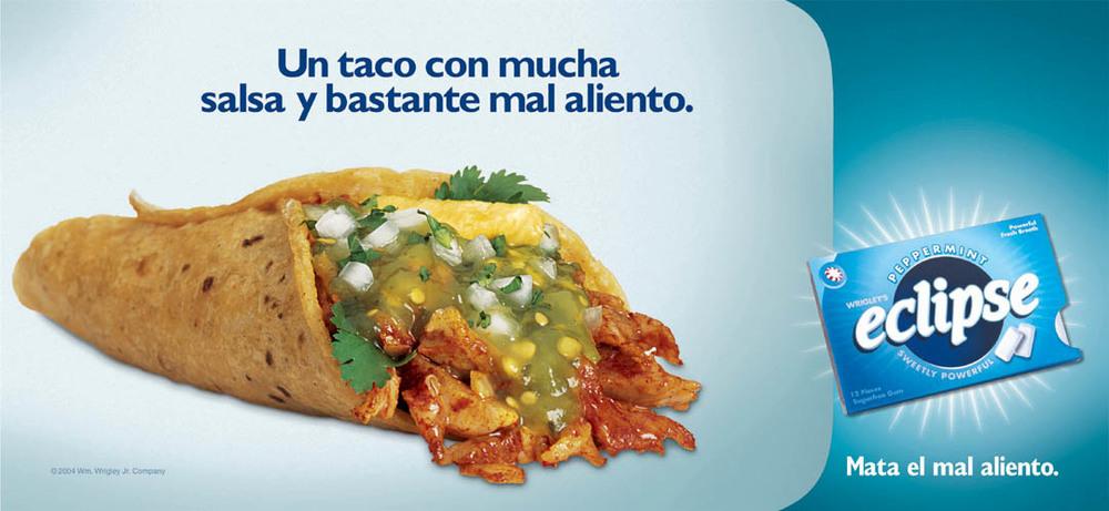 Taco with salsa and lots of bad breath.    Eclipse Kills bad breath   Creative Team: Rogerio Baran, Eduardo Bono & Eduardo Tua