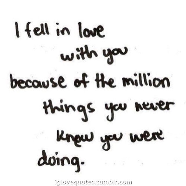 You N I Love Quotes : Love Quotes - I fell in love with you because of the million things ...