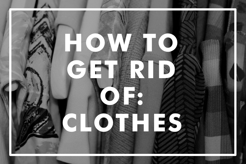 How to Get Rid of: Clothes | thenotepasser.com