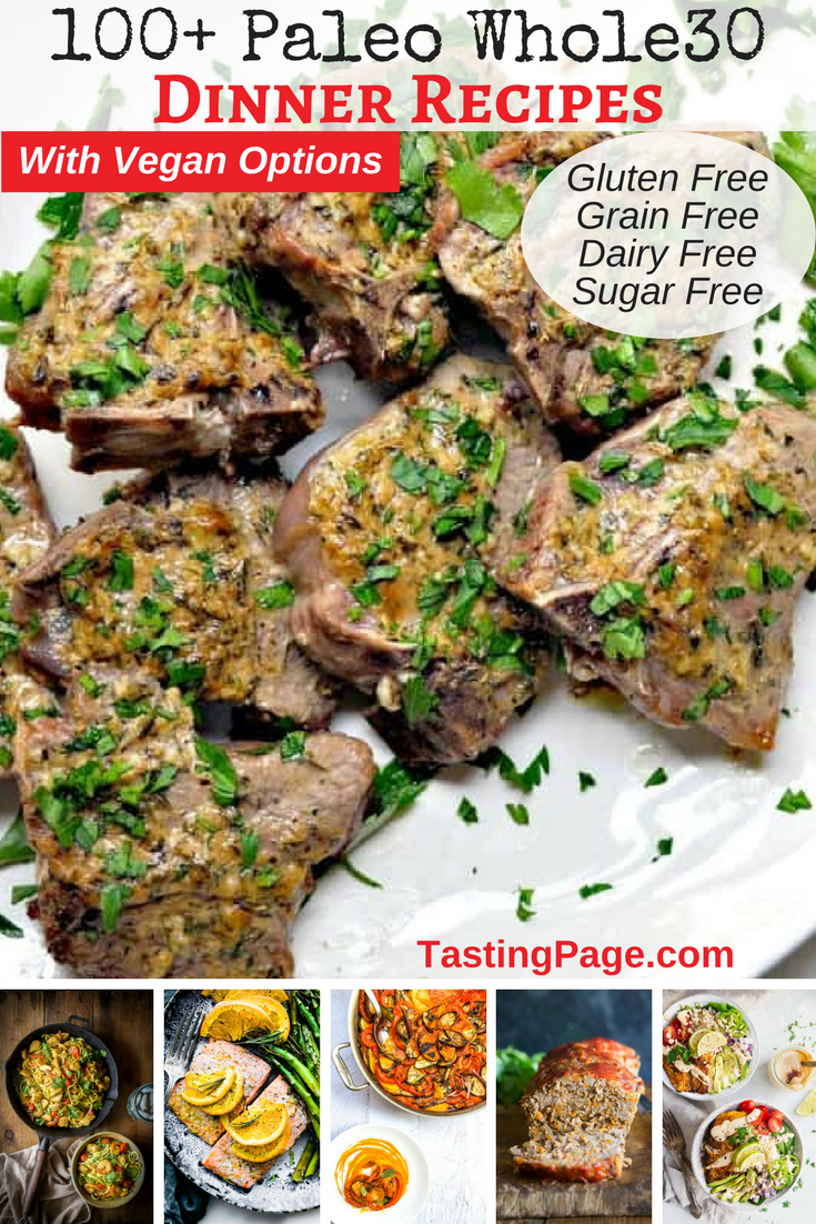 100 Paleo Whole30 Dinner recipes that include meatballs, vegetable noodles, chili, chicken, lamb, beef, turkey, pork and Mexican flavored recipes with some vegan options | TastingPage.com #paleo #whole30 #dinner #healthydinner #whole30dinner #paleorecipes #paleodiet #healthydinner