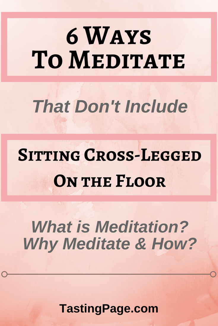 6 Ways to Meditate That Don't Include Sitting Cross=Legged on the Floor | TastingPage.com