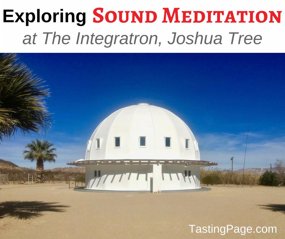 Exploring Sound Meditation at the Integratron Joshua Tree | TastingPage #meditation #health #wellness