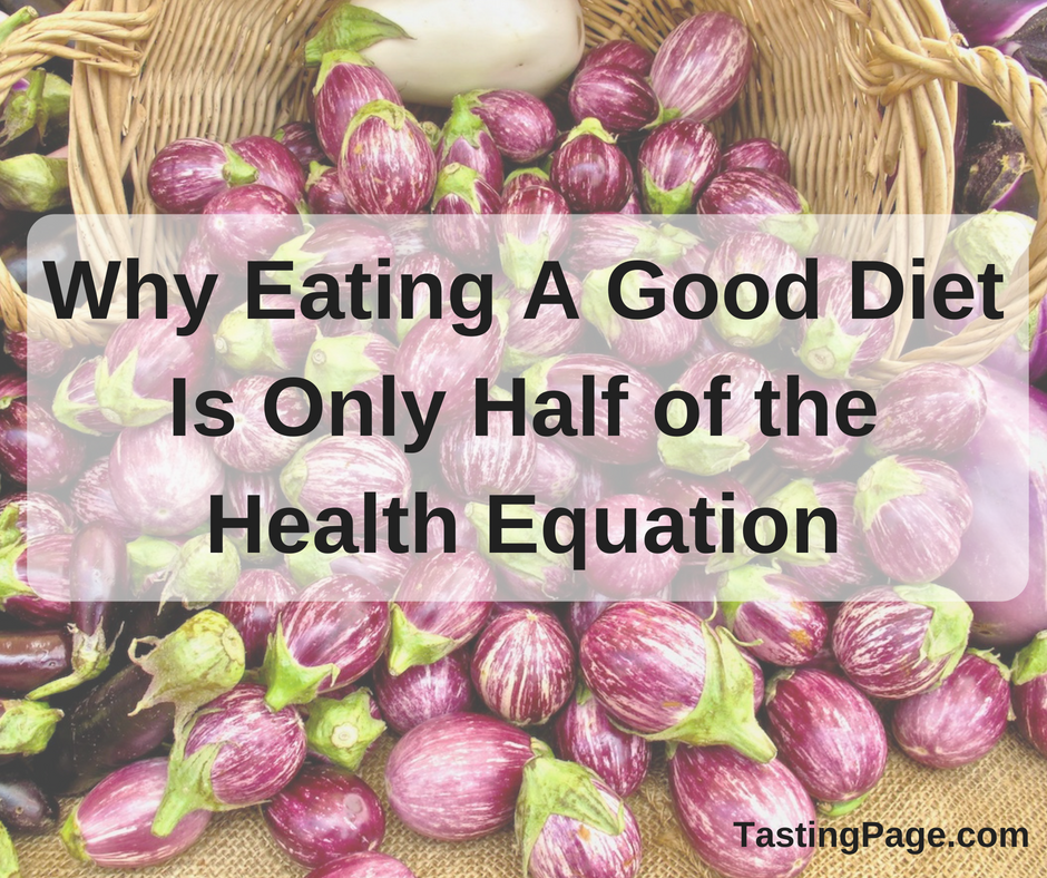 Why Eating A Good Diet Is Only Half of the Health Equation | TastingPage.com #selfcare #positivethinking #health #wellness